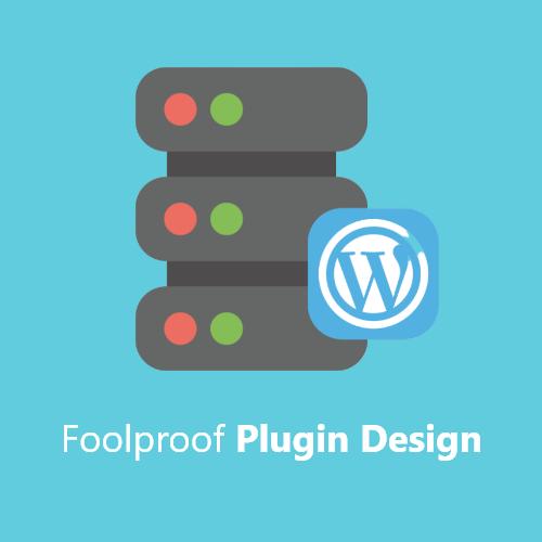Foolproof Plugin Design
